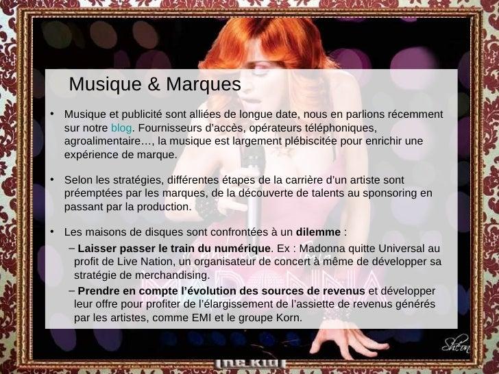 <ul><ul><li>Musique & Marques  </li></ul></ul><ul><li>Musique et publicité sont alliées de longue date, nous en parlions r...