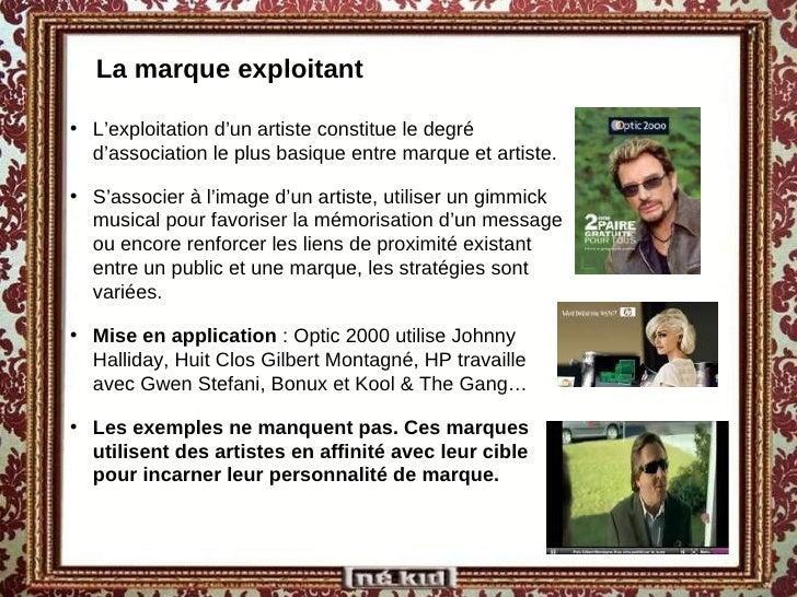 La marque exploitant <ul><li>L'exploitation d'un artiste constitue le degré d'association le plus basique entre marque et ...