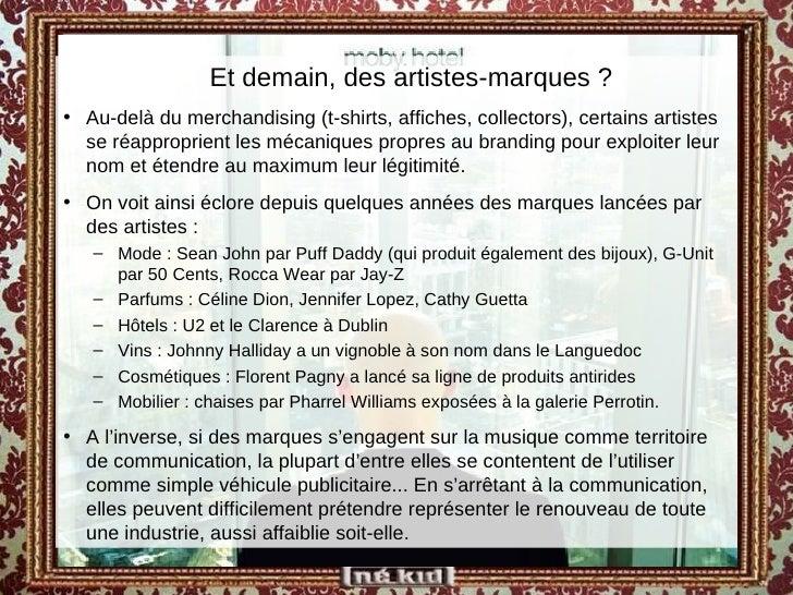 <ul><ul><li>Et demain, des artistes-marques ? </li></ul></ul><ul><li>Au-delà du merchandising (t-shirts, affiches, collect...