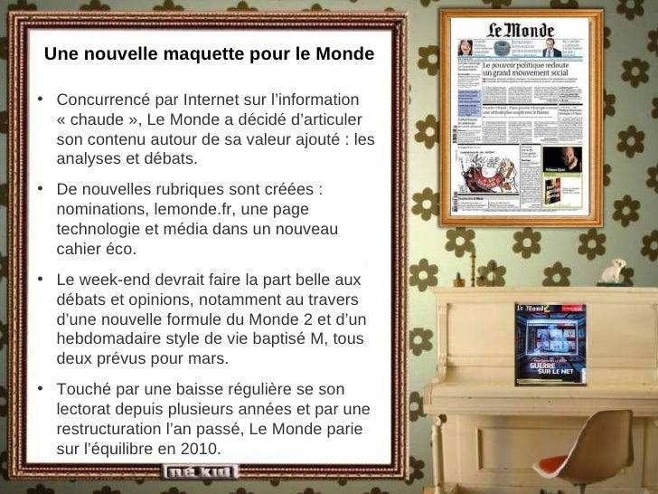 Une nouvelle maquette pour le Monde <ul><li>Concurrencé par Internet sur l'information «chaude», Le Monde a décidé d'art...
