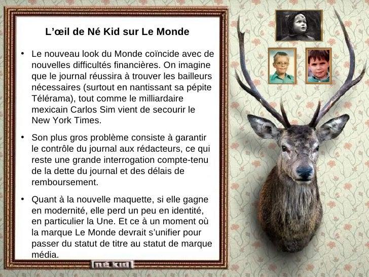 L'œil de Né Kid sur Le Monde <ul><li>Le nouveau look du Monde coïncide avec de nouvelles difficultés financières. On imagi...