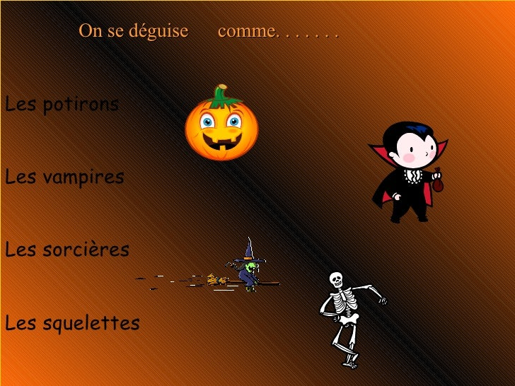 On se déguise  comme. . . . . . . Les potirons Les vampires Les sorcières Les squelettes
