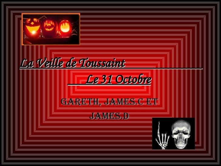 La Veille de Toussaint  Le 31 Octobre   Gareth, James.C ET  James.D