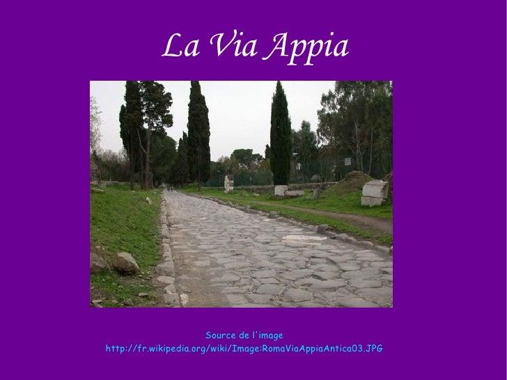 La Via Appia Source de l'image http://fr.wikipedia.org/wiki/Image:RomaViaAppiaAntica03.JPG