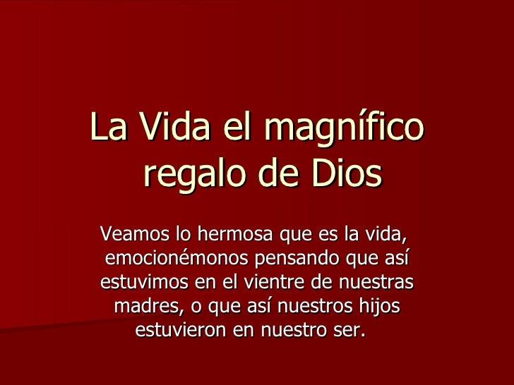 La Vida el magn ífico  regalo de Dios Veamos lo hermosa que es la vida,  emocionémonos pensando que así estuvimos en el vi...