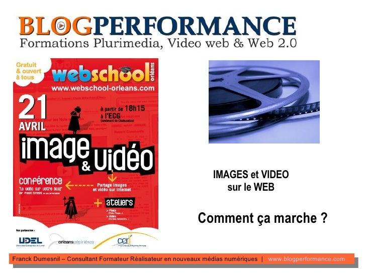 IMAGES et VIDEO sur le WEB Comment ça marche ? Franck Dumesnil – Consultant Formateur Réalisateur en nouveaux médias numér...