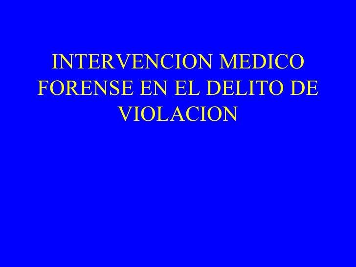 INTERVENCION MEDICO FORENSE EN EL DELITO DE VIOLACION