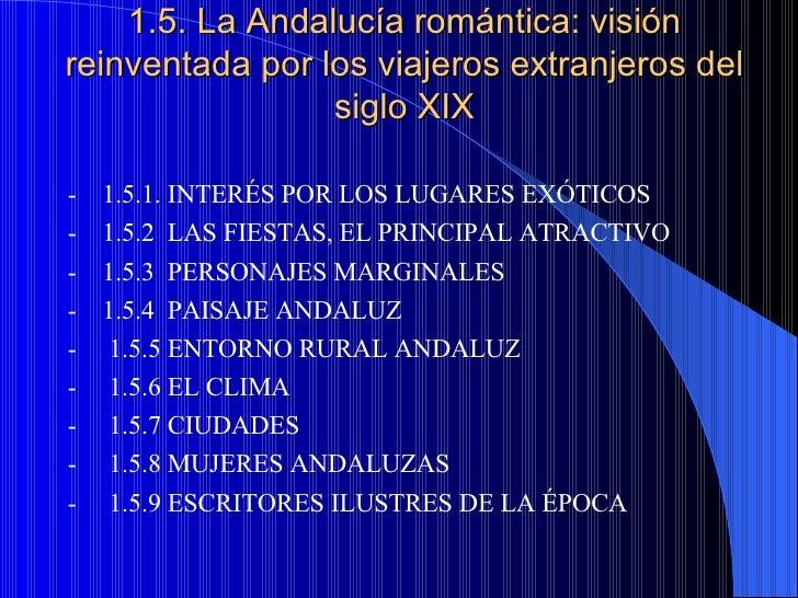 1.5. La Andalucía romántica: visión reinventada por los viajeros extranjeros del siglo XIX <ul><li>-  1.5.1. INTERÉS POR L...