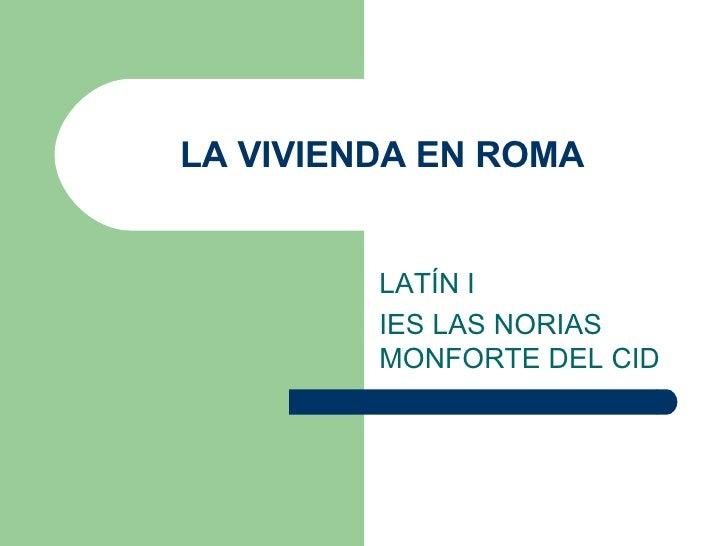LA VIVIENDA EN ROMA LATÍN I IES LAS NORIAS MONFORTE DEL CID