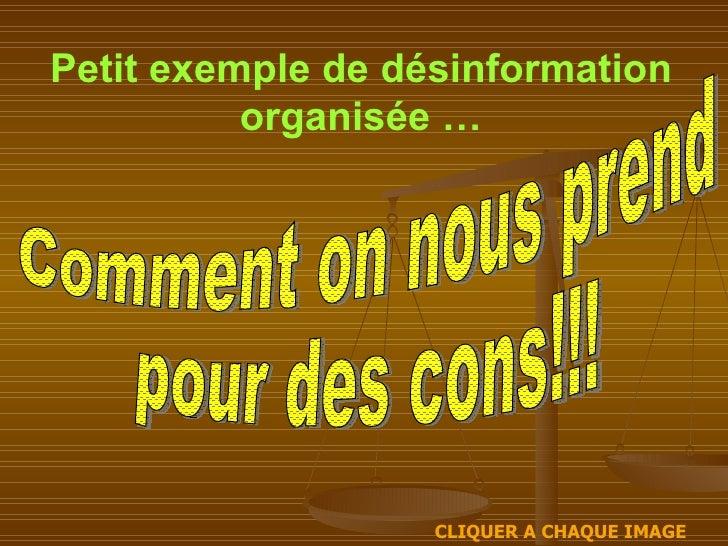 Petit exemple de désinformation organisée … CLIQUER A CHAQUE IMAGE Comment on nous prend  pour des cons!!!