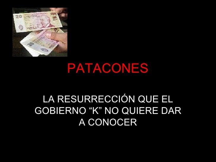 """LA RESURRECCIÓN QUE EL GOBIERNO """"K"""" NO QUIERE DAR A CONOCER PATACONES"""