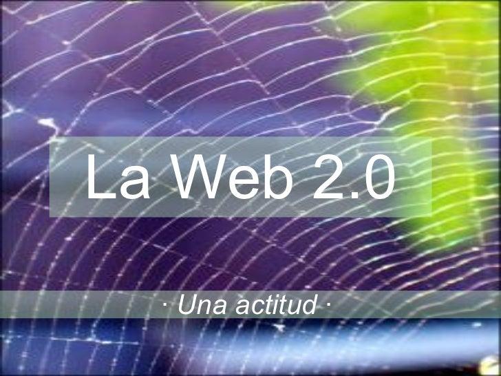 La Web 2.0 ·  Una actitud  ·