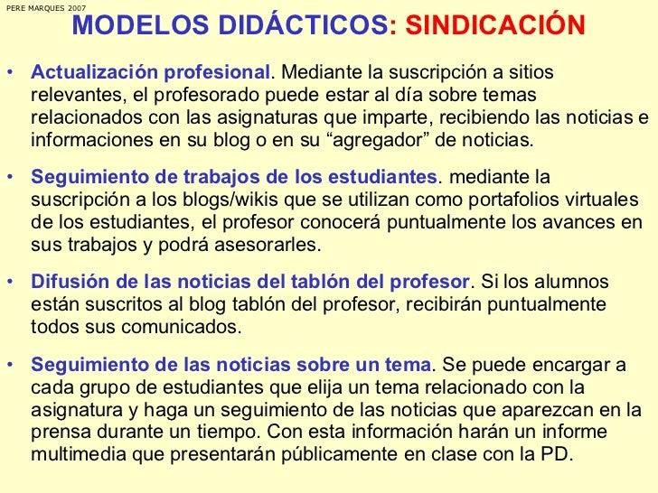 MODELOS DIDÁCTICOS : SINDICACIÓN <ul><li>Actualización profesional . Mediante la suscripción a sitios relevantes, el profe...