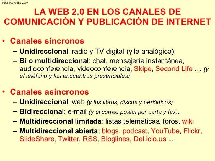 LA WEB 2.0 EN LOS CANALES DE COMUNICACIÓN Y PUBLICACIÓN DE INTERNET <ul><li>Canales síncronos </li></ul><ul><ul><li>Unidir...