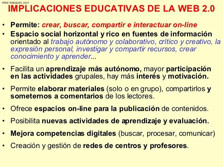 IMPLICACIONES EDUCATIVAS DE LA WEB 2.0 <ul><li>Permite:  crear, buscar, compartir e interactuar on-line </li></ul><ul><li>...