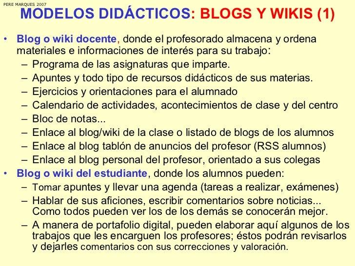 MODELOS DIDÁCTICOS : BLOGS Y WIKIS (1) <ul><li>Blog o wiki docente ,  donde el profesorado almacena y ordena materiales e ...