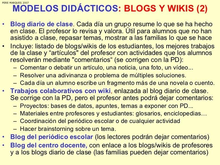 MODELOS DIDÁCTICOS : BLOGS Y WIKIS (2) <ul><li>Blog diario de clase .  Cada día un grupo resume lo que se ha hecho en clas...