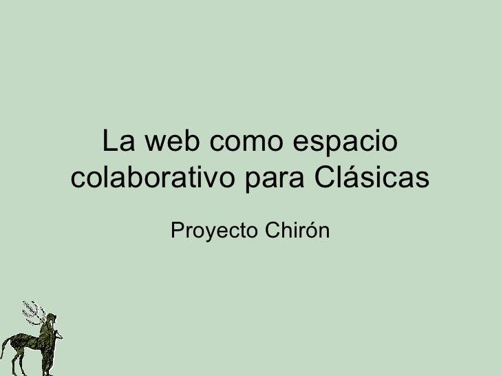 La web como espacio colaborativo para Clásicas Proyecto Chirón