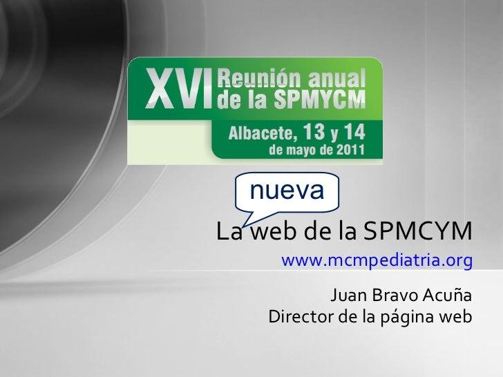 Juan Bravo Acuña Director de la página web La web de la SPMCYM www.mcmpediatria.org nueva