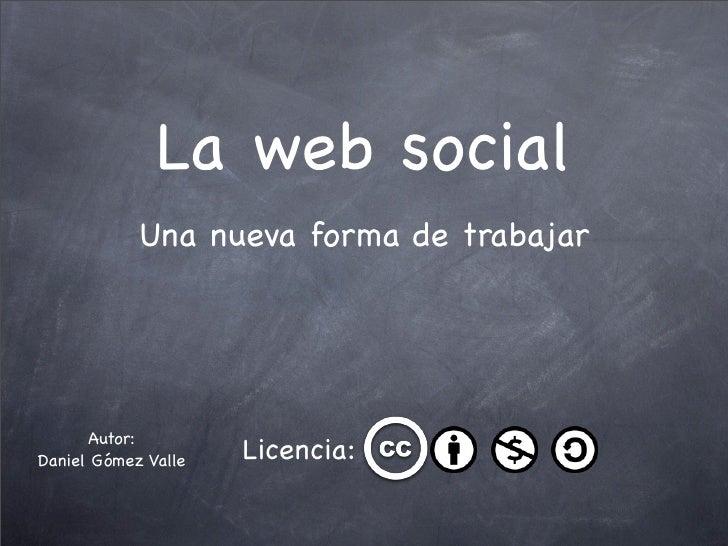 La web social             Una nueva forma de trabajar           Autor: Daniel Gómez Valle   Licencia: