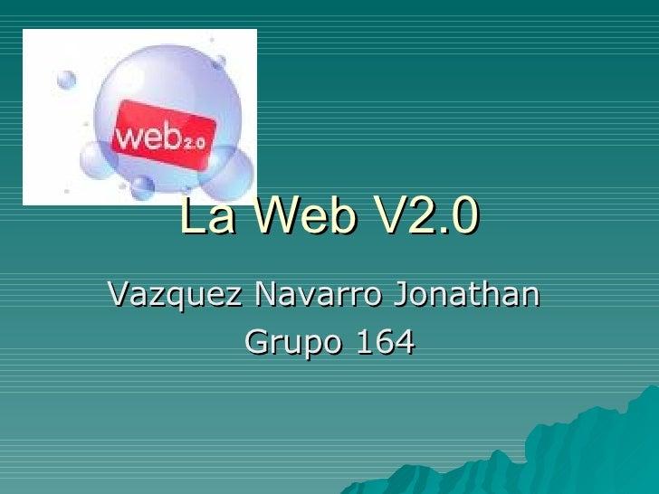 La Web V2.0 Vazquez Navarro Jonathan  Grupo 164