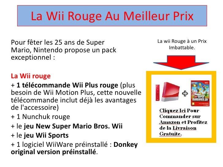 La Wii Rouge Au Meilleur Prix<br />La wii Rouge à un Prix Imbattable.<br />Pour fêter les 25 ans de Super Mario, Nintendo ...
