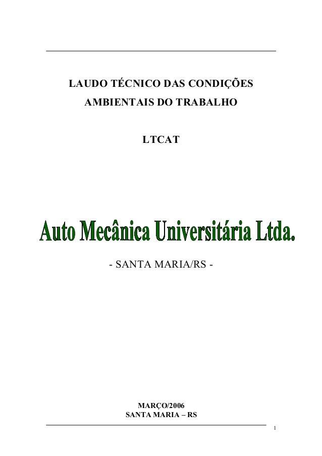 LAUDO TÉCNICO DAS CONDIÇÕES AMBIENTAIS DO TRABALHO LTCAT - SANTA MARIA/RS - MARÇO/2006 SANTA MARIA – RS 1