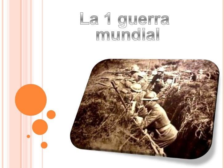 ¿DÓNDE FUE?¿Y CUANDO?   La Primera Guerra Mundial, también llamada    la Gran Guerra, se desarrolló entre el 28 de    jul...