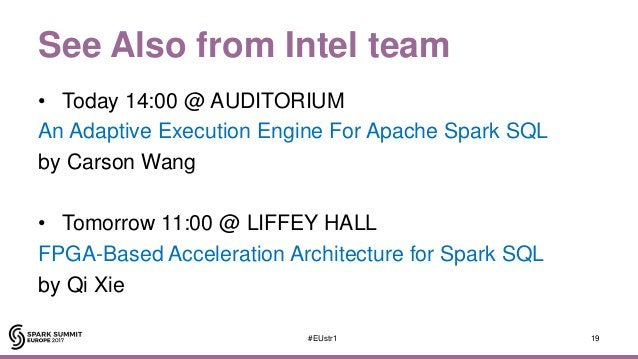 See Also from Intel team • Today 14:00 @ AUDITORIUM An Adaptive Execution Engine For Apache Spark SQL by Carson Wang • Tom...