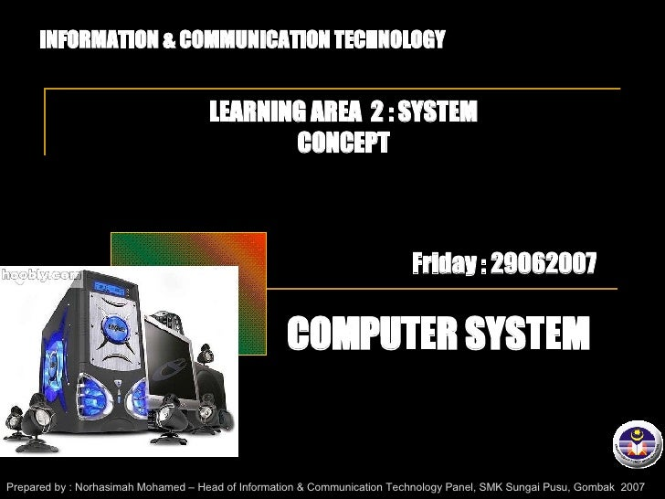 INFORMATION & COMMUNICATION TECHNOLOGY LEARNING AREA  2 : SYSTEM CONCEPT COMPUTER SYSTEM Prepared by : Norhasimah Mohamed ...