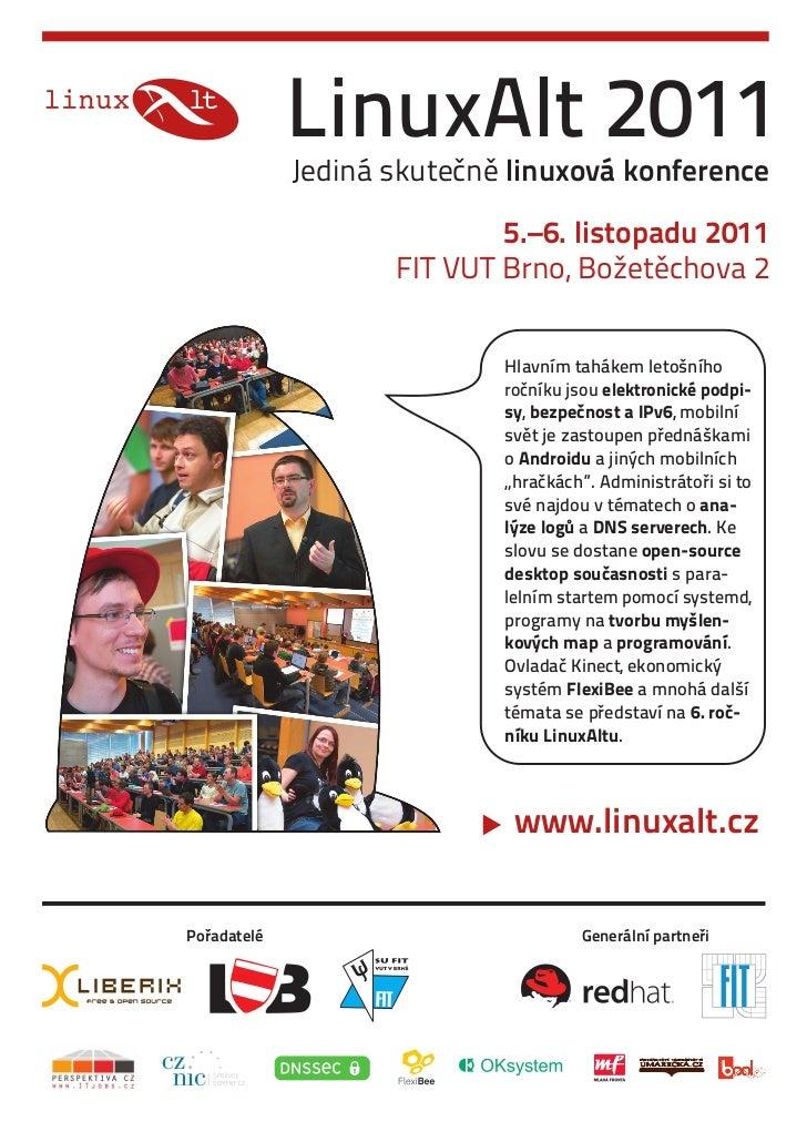LinuxAlt 2011             Jediná skutečně linuxová konference                            5.–6. listopadu 2011             ...