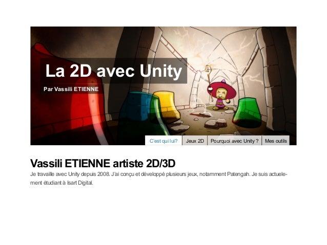 La 2D avec Unity     Par Vassili ETIENNE                                                    C'est qui lui?   Jeux 2D   Pou...
