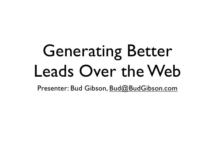 Generating BetterLeads Over the WebPresenter: Bud Gibson, Bud@BudGibson.com