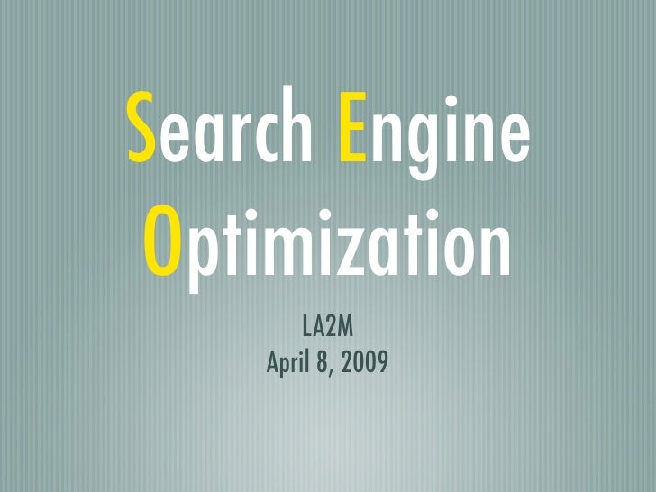 Search Engine  Optimization         LA2M     April 8, 2009