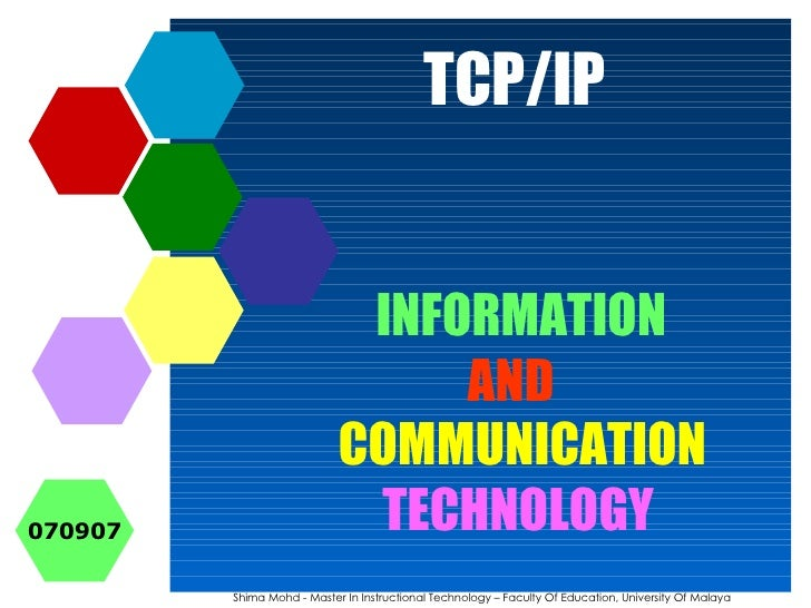 TCP/IP INFORMATION Shima Mohd - Master In Instructional Technology – Faculty Of Education, University Of Malaya COMMUNICAT...