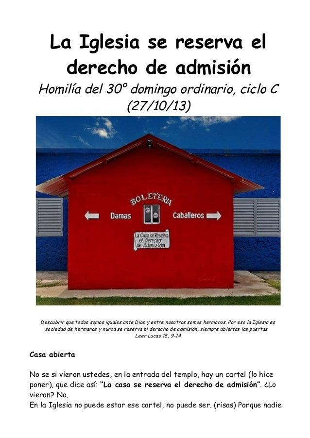 La Iglesia se reserva el derecho de admisión  Homilía del 30° domingo ordinario, ciclo C (27/10/13)  Descubrir que todos s...