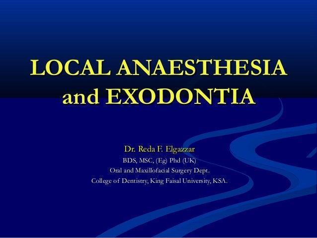 LOCAL ANAESTHESIA and EXODONTIA Dr. Reda F. Elgazzar BDS, MSC, (Eg) Phd (UK) Oral and Maxillofacial Surgery Dept. College ...