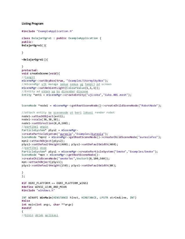 "Listing Program #include ""ExampleApplication.h"" class BelajarOgre1 : public ExampleApplication { public: BelajarOgre1(){ }..."