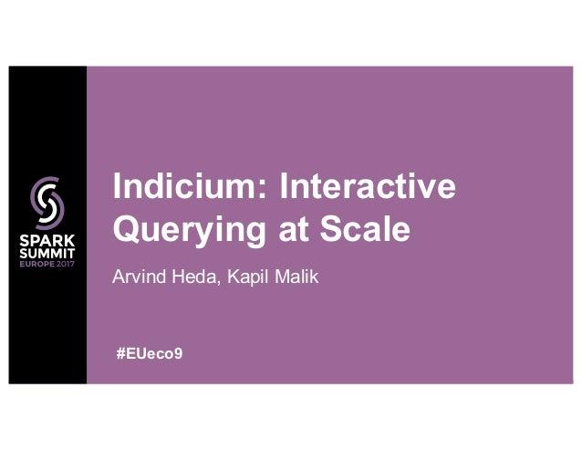 Arvind Heda, Kapil Malik Indicium: Interactive Querying at Scale #EUeco9