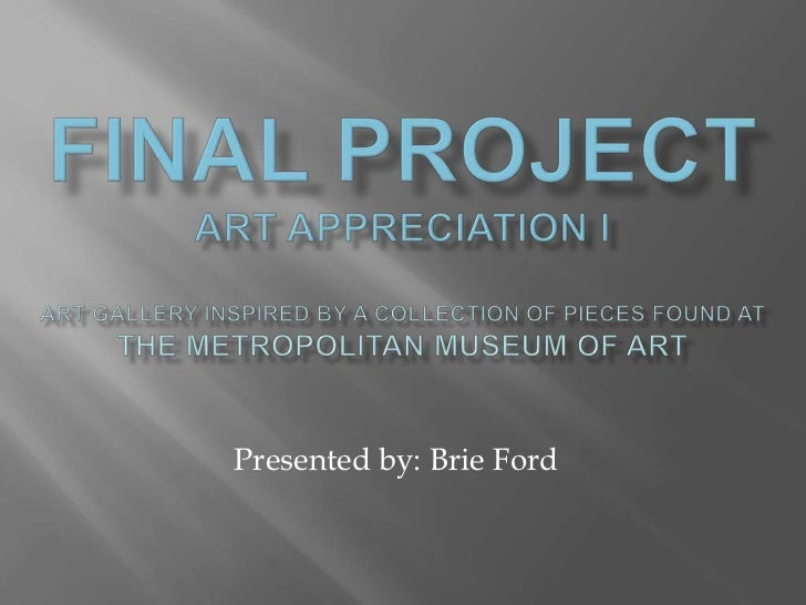 Final projectart appreciation IArt gallery inspired by a collection of pieces found at the metropolitan museum of art<br /...