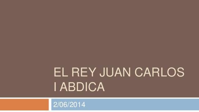 EL REY JUAN CARLOS I ABDICA 2/06/2014