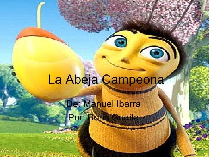 La Abeja Campeona De: Manuel Ibarra Por: Boris Guaita