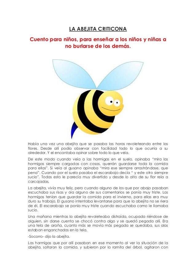 LA ABEJITA CRITICONA Cuento para niños, para enseñar a los niños y niñas a no burlarse de los demás. Había una vez una abe...
