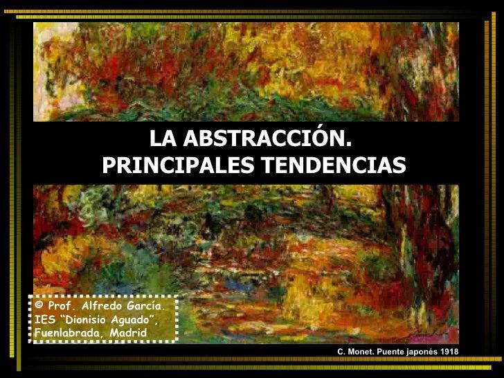"""LA ABSTRACCIÓN.  PRINCIPALES TENDENCIAS © Prof. Alfredo García. IES """"Dionisio Aguado"""", Fuenlabrada, Madrid C. Monet. Puent..."""