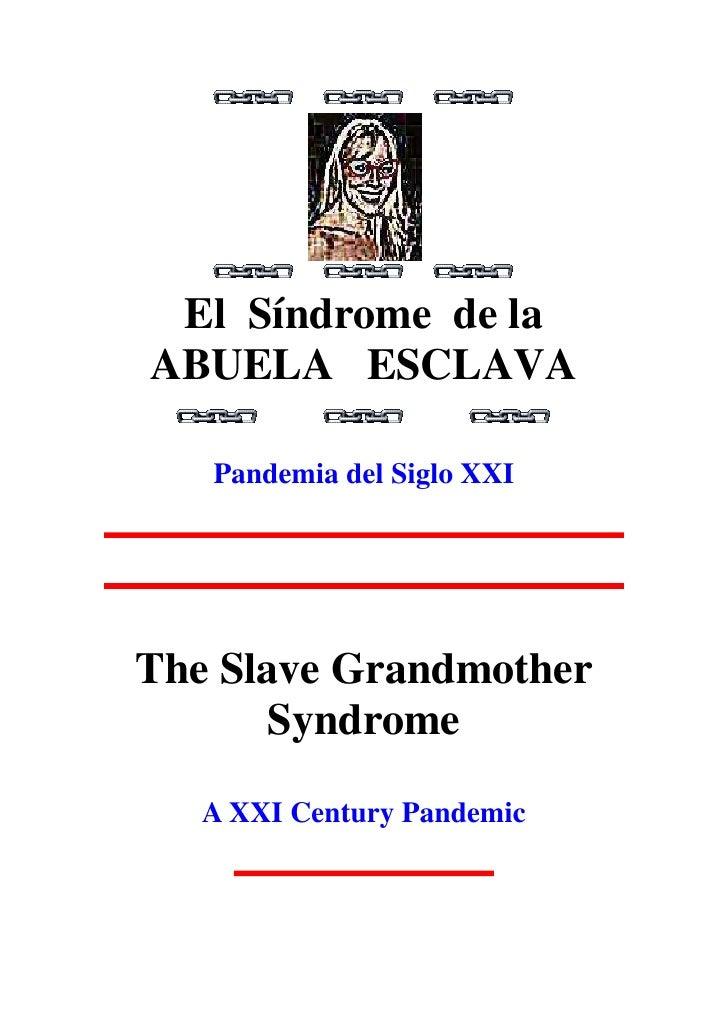 El Síndrome delaABUELA ESCLAVA<br />Pandemia del Siglo XXI <br />The Slave Grandmother ...