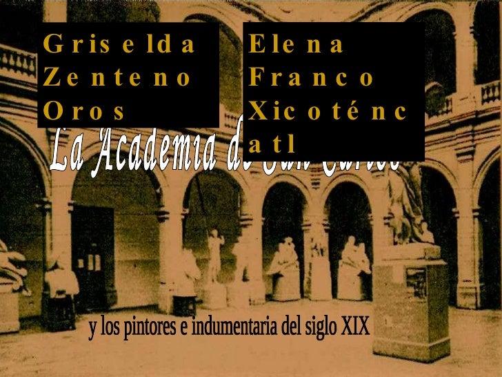 La Academia de San Carlos  y los pintores e indumentaria del siglo XIX Griselda Zenteno Oros Elena Franco Xicoténcatl