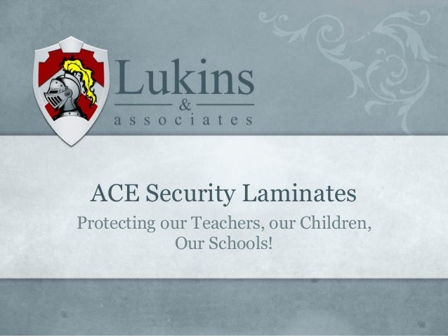 ACE Security Laminates Protecting our Teachers, our Children, Our Schools!