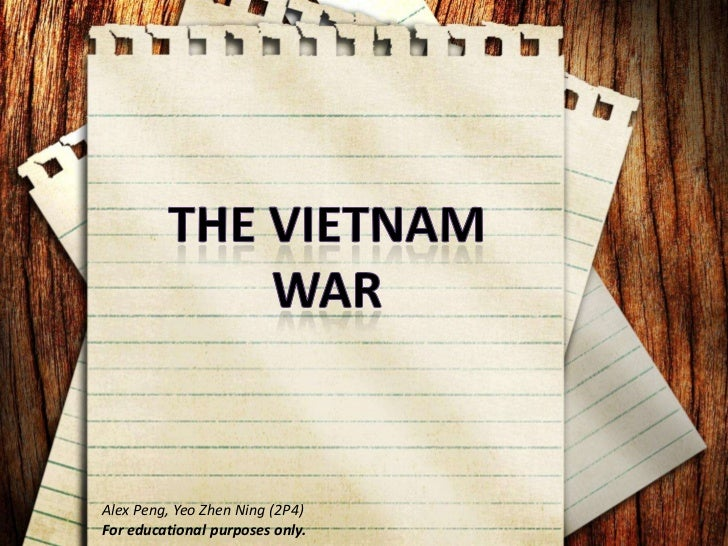 The Vietnam war<br />Alex Peng, Yeo Zhen Ning (2P4)<br />For educational purposes only.<br />