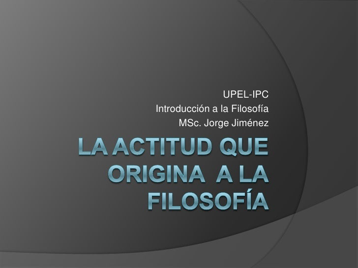 UPEL-IPC Introducción a la Filosofía       MSc. Jorge Jiménez