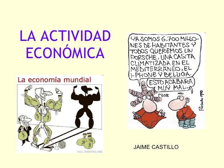 LA ACTIVIDAD ECONÓMICA JAIME CASTILLO